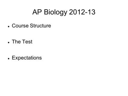 AP Biology 2012-13 Course Structure The Test Expectations.