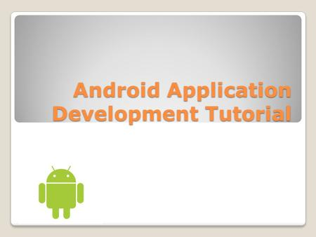 Android Application Development Tutorial. Topics Lecture 6 Overview Programming Tutorial 3: Sending/Receiving SMS Messages.
