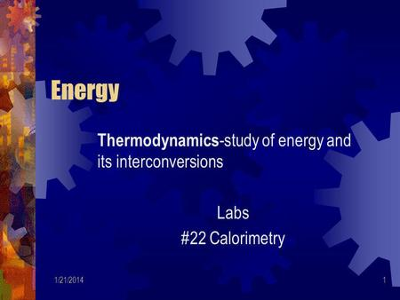 Energy Thermodynamics-study of energy and its interconversions Labs