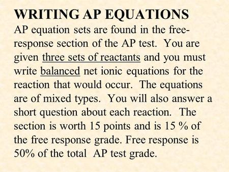 WRITING AP EQUATIONS AP equation sets are found in the free-response section of the AP test. You are given three sets of reactants and you must write.