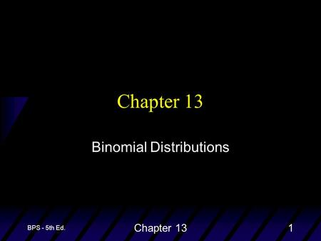 BPS - 5th Ed. Chapter 131 Binomial Distributions.
