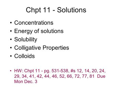 Chpt 11 - Solutions Concentrations Energy of solutions Solubility