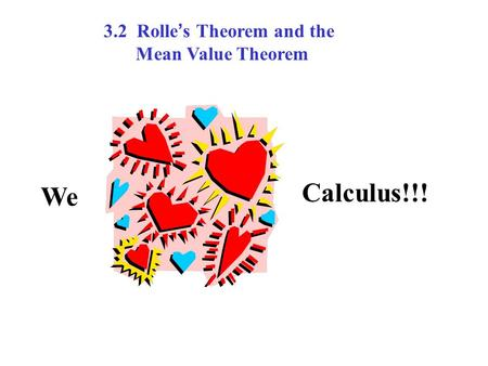 We Calculus!!! 3.2 Rolle s Theorem and the Mean Value Theorem.