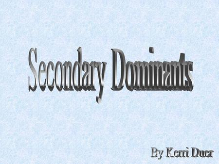 Secondary dominants are chords that are altered to sound like dominants (which are the fifth scale degrees of diatonic scales). This means changing minor.