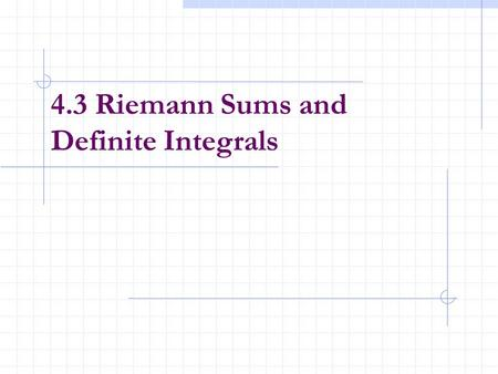 4.3 Riemann Sums and Definite Integrals