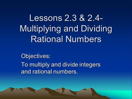 Lessons 2.3 & 2.4- Multiplying and Dividing Rational Numbers