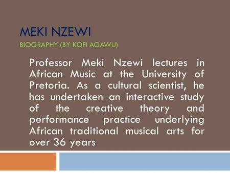 Meki Nzewi biography (by Kofi Agawu)