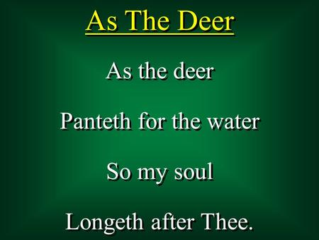As The Deer As the deer Panteth for the water So my soul