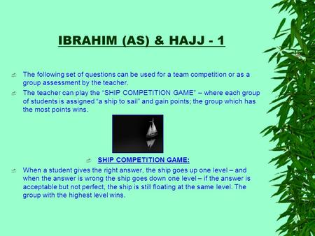 IBRAHIM (AS) & HAJJ - 1 The following set of questions can be used for a team competition or as a group assessment by the teacher. The teacher can play.