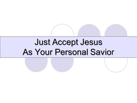 Just Accept Jesus As Your Personal Savio Just Accept Jesus As Your Personal Savior.