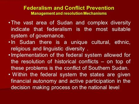 The vast area of Sudan and complex diversity indicate that federalism is the most suitable system of governance. In Sudan there is a unique cultural, ethnic,