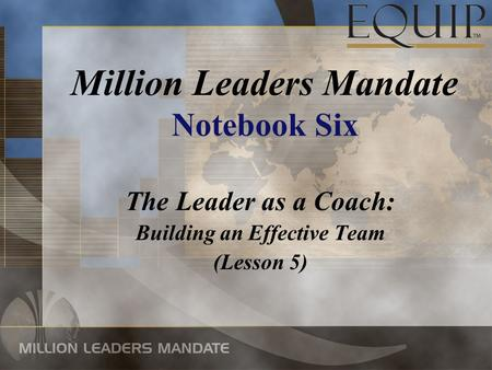 The Leader as a Coach: Building an Effective Team (Lesson 5) Million Leaders Mandate Notebook Six.