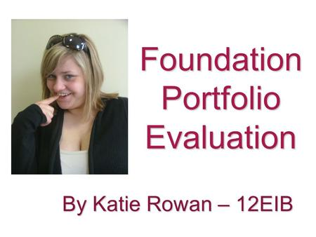 Foundation Portfolio Evaluation By Katie Rowan – 12EIB.