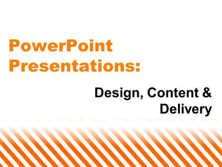 PowerPoint Presentations: Design, Content & Delivery.