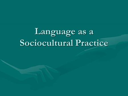 Language as a Sociocultural Practice. Understand How Language and Literacy Develop Language Development:Language Development: Six Months:Six Months: –Beginning.