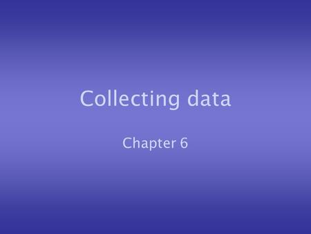 Collecting data Chapter 6. What is data? Data is raw facts and figures. In order to process data it has to be collected. The method of collecting data.