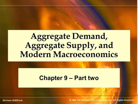 McGraw-Hill/Irwin © 2004 The McGraw-Hill Companies, Inc., All Rights Reserved. Aggregate Demand, Aggregate Supply, and Modern Macroeconomics Chapter 9.
