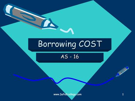 Www.SafeEcollege.com1 Borrowing COST AS - 16. www.SafeEcollege.com2 1.This AS is mandatory in nature and applicable to all entities. 2. Borrowing Cost.