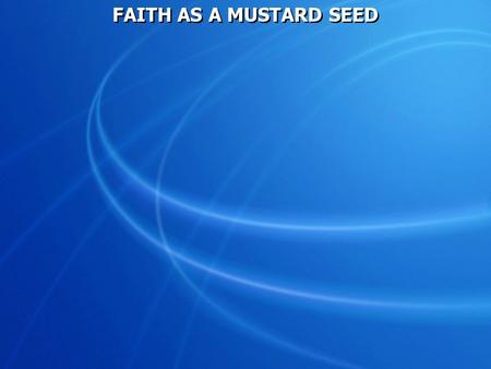FAITH AS A MUSTARD SEED.