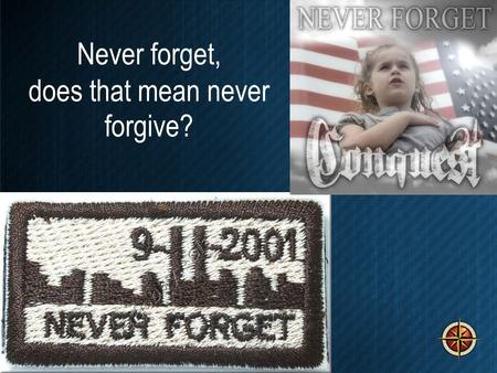 Never forget, does that mean never forgive?