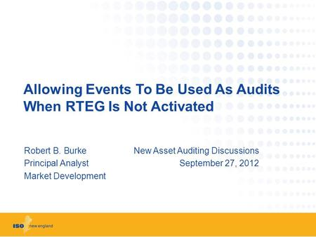Allowing Events To Be Used As Audits When RTEG Is Not Activated Robert B. BurkeNew Asset Auditing Discussions Principal AnalystSeptember 27, 2012 Market.