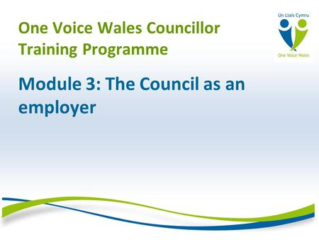 One Voice Wales Councillor Training Programme Module 3: The Council as an employer.