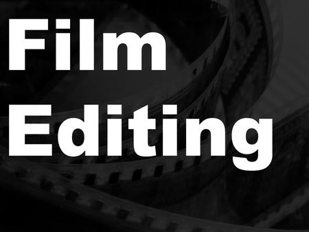 Film Editing. Learning Objective… To identify how specific approaches to editing are applied in film.