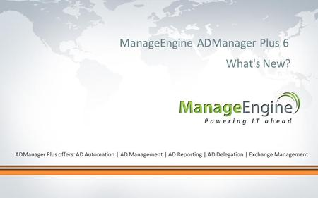 Click to edit Master title style ManageEngine ADManager Plus 6 What's New? ADManager Plus offers: AD Automation | AD Management | AD Reporting | AD Delegation.
