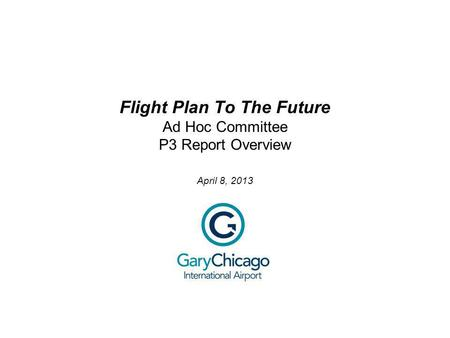 Flight Plan To The Future Ad Hoc Committee P3 Report Overview April 8, 2013.