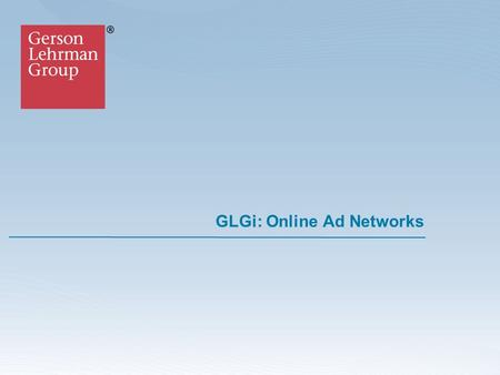 GLGi: Online Ad Networks. © 2007 Gerson Lehrman Group Inc., All Rights Reserved Council Member Biography Bart Barden is the Chief Executive Officer at.