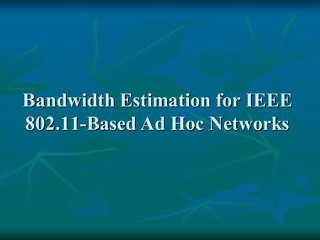Bandwidth Estimation for IEEE 802.11-Based Ad Hoc Networks.