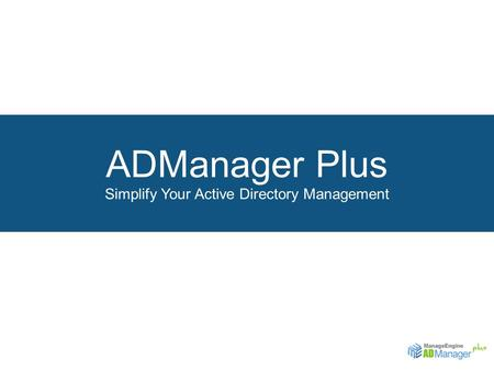 ADManager Plus Simplify Your Active Directory Management.