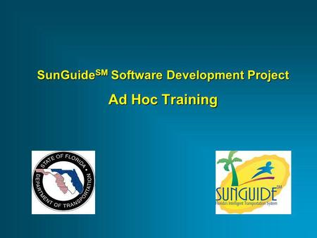 SunGuide SM Software Development Project Ad Hoc Training.
