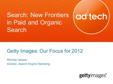 Search: New Frontiers in Paid and Organic Search Getty Images: Our Focus for 2012 Rhonda Hanson Director, Search Engine Marketing.