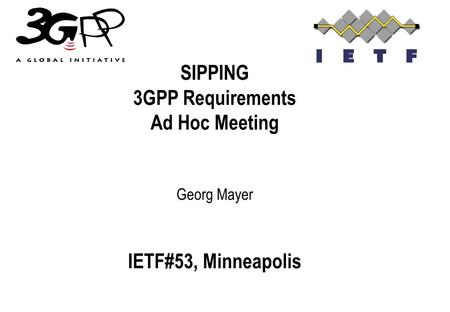 SIPPING 3GPP Requirements Ad Hoc Meeting Georg Mayer IETF#53, Minneapolis.