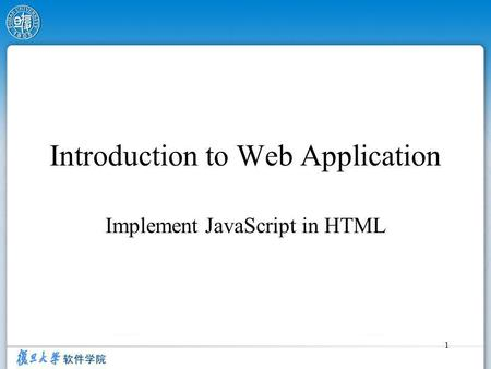 1 Introduction to Web Application Implement JavaScript in HTML.