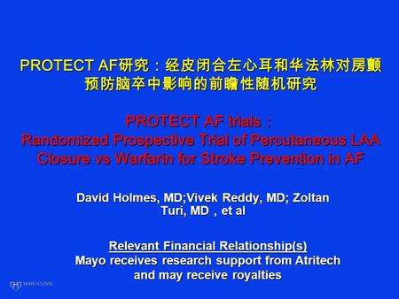 PROTECT AF PROTECT AF trials Randomized Prospective Trial of Percutaneous LAA Closure vs Warfarin for Stroke Prevention in AF David Holmes, MD;Vivek Reddy,