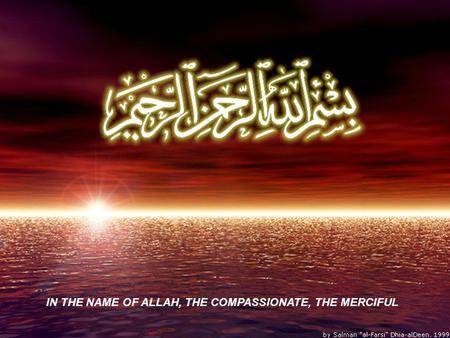 IN THE NAME OF ALLAH, THE COMPASSIONATE, THE MERCIFUL.