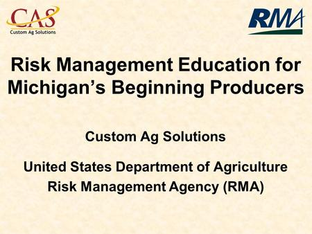 Risk Management Education for Michigans Beginning Producers Custom Ag Solutions United States Department of Agriculture Risk Management Agency (RMA)