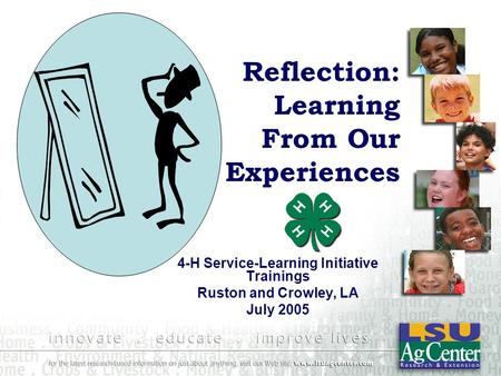 Reflection: Learning From Our Experiences 4-H Service-Learning Initiative Trainings Ruston and Crowley, LA July 2005.