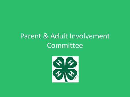 Parent & Adult Involvement Committee. Mission Statement The 4-H Parent & Adult Involvement Committee will better inform the parents of 4-H'ers and community.