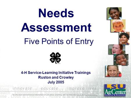Needs Assessment Five Points of Entry 4-H Service-Learning Initiative Trainings Ruston and Crowley July 2005.