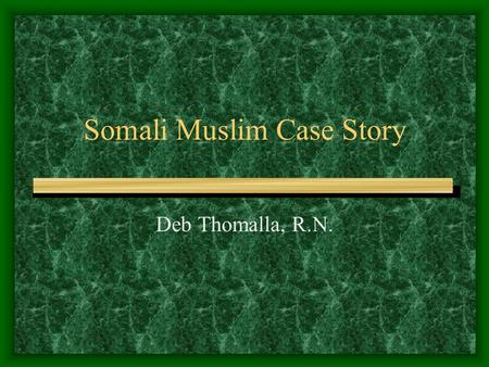 Somali Muslim Case Story Deb Thomalla, R.N.. Deb Thomalla, personal profile Married 30 years: 4 adult children, 2 grandsons RN Case Manager for Arise.