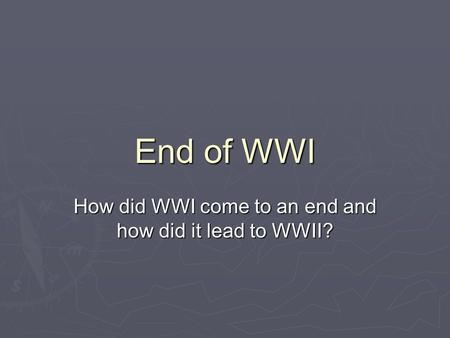How did WWI come to an end and how did it lead to WWII?