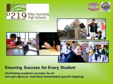Ensuring Success for Every Student Facilitating academic success for all through rigorous, individual achievement growth targeting.