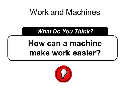 How can a machine make work easier?