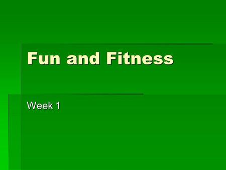 Fun and Fitness Week 1. Objectives Learn new, safe exercises you can do on your own Learn new, safe exercises you can do on your own Develop your own.