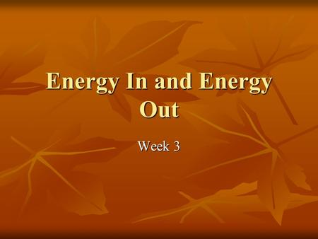 Energy In and Energy Out Week 3. Objectives Learn how food and exercise help with weight loss Learn how food and exercise help with weight loss Learn.