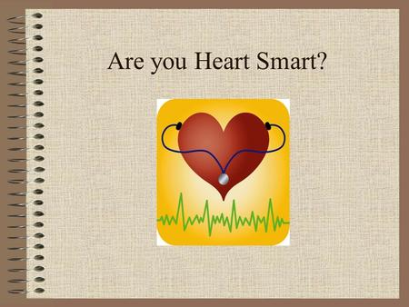 Are you Heart Smart?. Objectives Understand goals for blood pressure and blood cholesterol. State heart healthy foods you can incorporate into your diet.