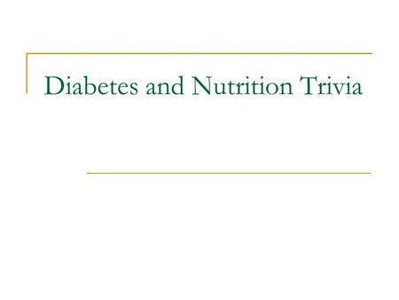 Diabetes and Nutrition Trivia